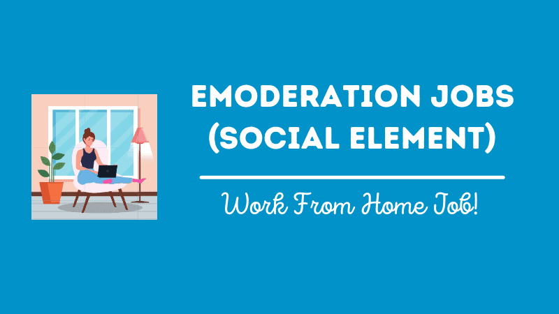 eModeration Jobs (aka Social Element) – Work From Home Moderator Jobs