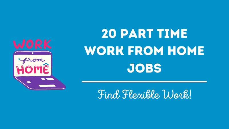 The 20 Best Part Time Work From Home Jobs