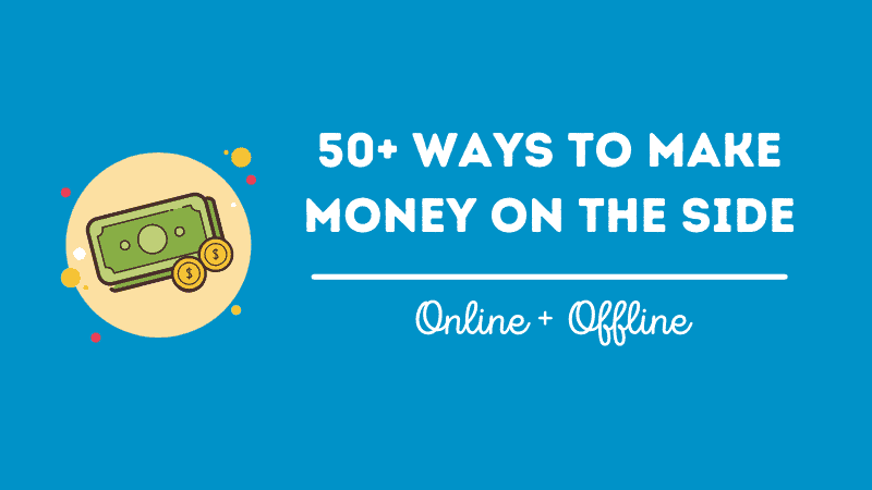 50+ Good Ways to Make Money on the Side