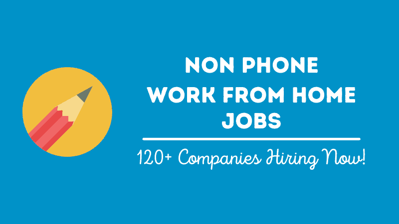 100+ Non Phone Work From Home Jobs (Ultimate List)