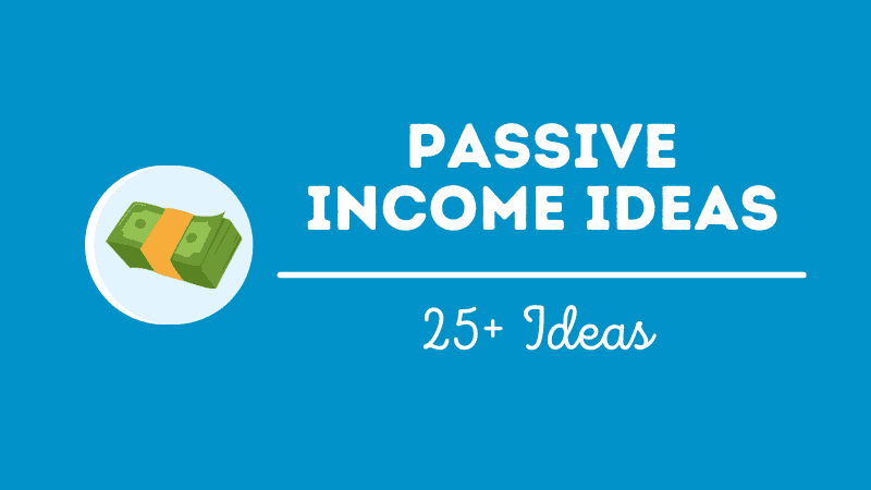 25+ Passive Income Ideas For Building Wealth [Updated 2021]